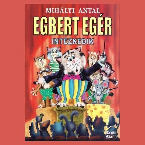 Mihályi Antal: Egbert Egér intézkedik (Előadja: Szabóné Zsóka)