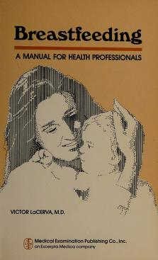 Cover of: Breastfeeding, a manual for health professionals | Victor LaCerva