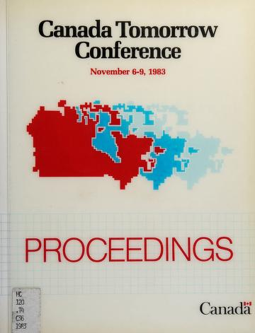 Cover of: Canada Tomorrow Conference, November 6-9, 1983 | Canada Tomorrow Conference (1983 Ottawa, Ont.)