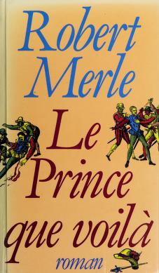 Cover of: Le prince que voilà   Robert Merle
