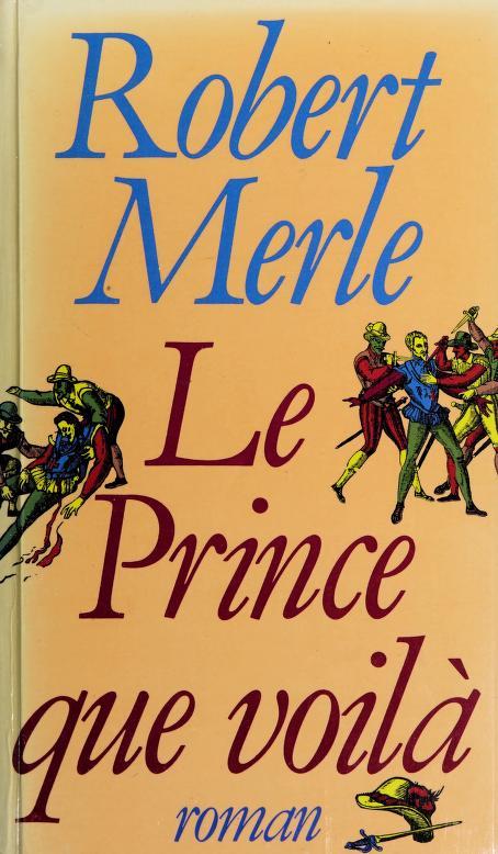 Le prince que voilà by Robert Merle