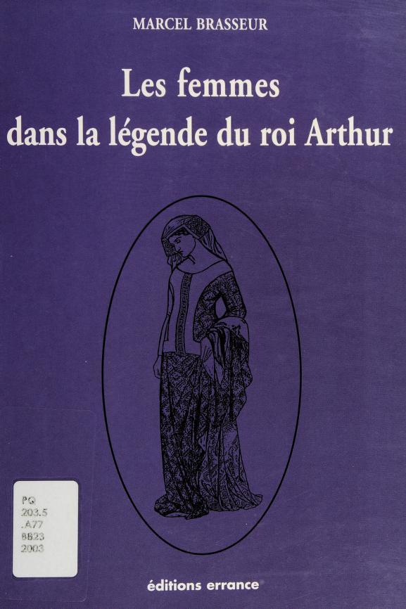 Les femmes dans la légende du roi Arthur by Marcel Brasseur