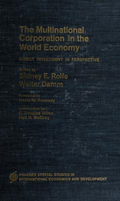 Cover of: The Multinational corporation in the world economy | Edited by Sidney E. Rolfe [and] Walter Damm. Foreword by David M. Kennedy. Introd. by C. Douglas Dillon [and] Neil H. McElroy.