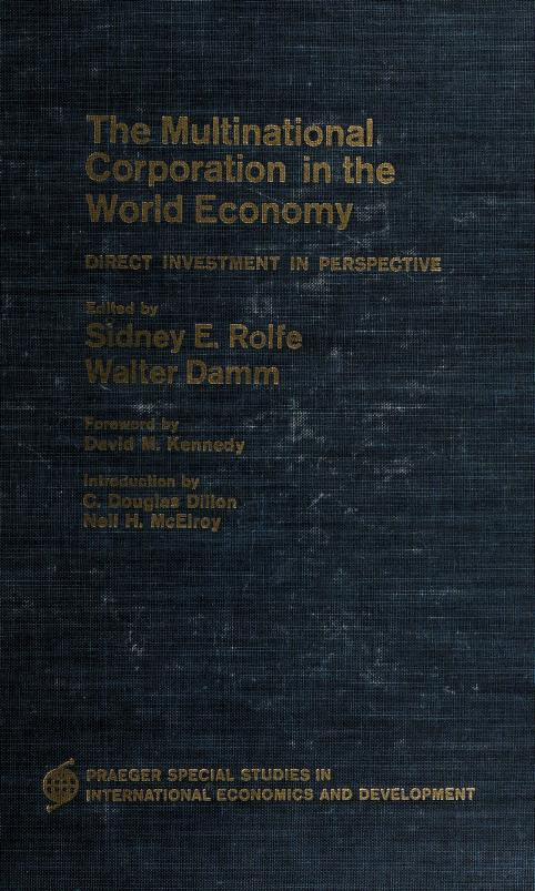 The Multinational corporation in the world economy by Edited by Sidney E. Rolfe [and] Walter Damm. Foreword by David M. Kennedy. Introd. by C. Douglas Dillon [and] Neil H. McElroy.