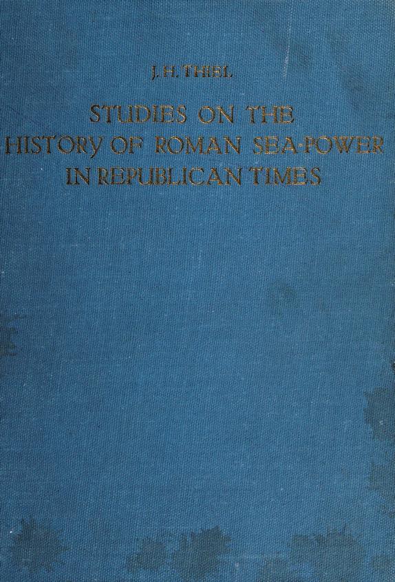 Studies on the history of Roman sea-power in republican times by Johannes Hendrik Thiel