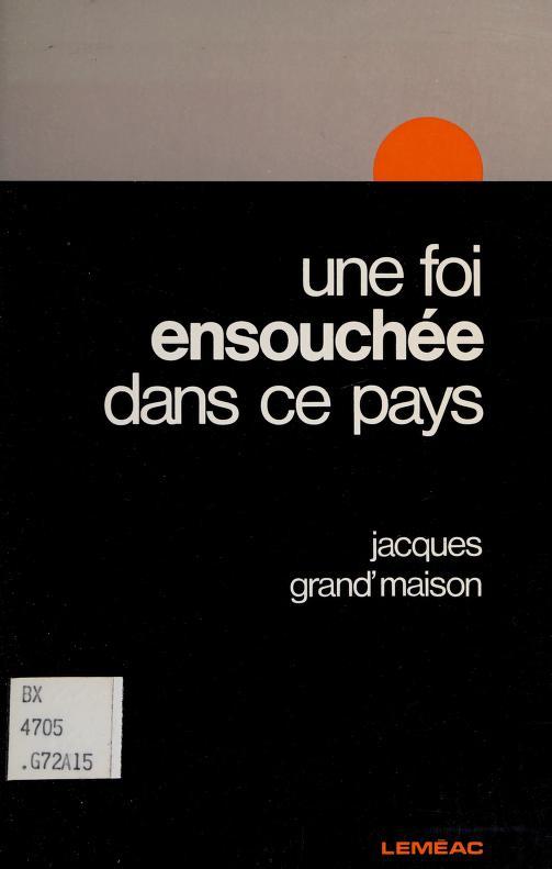 Une foi ensouchée dans ce pays by Jacques Grand'maison