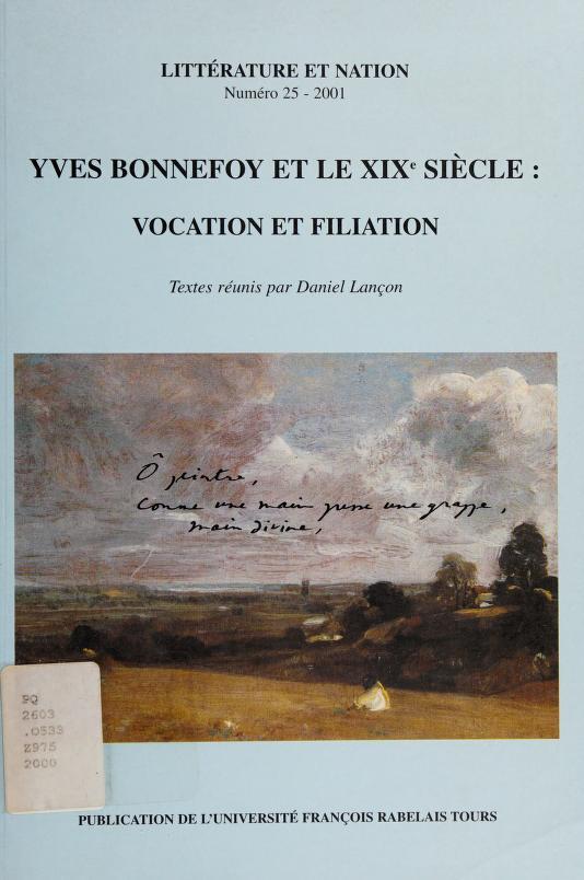 Yves Bonnefoy et le XIXe siècle, vocation et filiation by Daniel Lançon